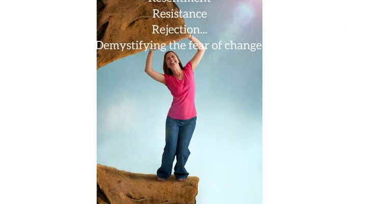 Resentment, Resistance, Rejection: Demystifying the Fear of Change