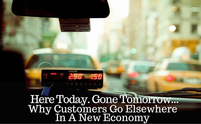 Here Today. Gone Tomorrow…Why Customers Go Elsewhere In A New Economy