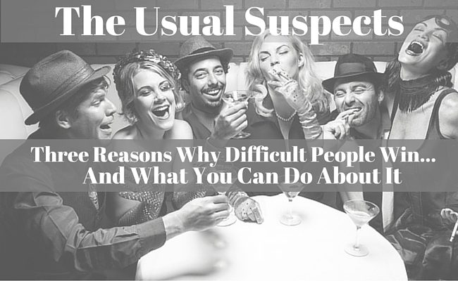 The Usual Suspects: Three Reasons Why Difficult People Win… And What You Can Do About It