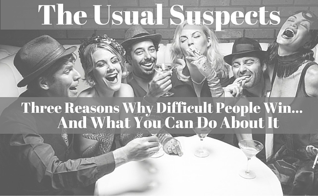 The Usual Suspects: Three Reasons Why Difficult People Win... And What You Can Do About It