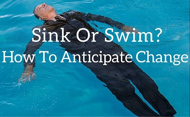 Sink Or Swim? How To Anticipate Change