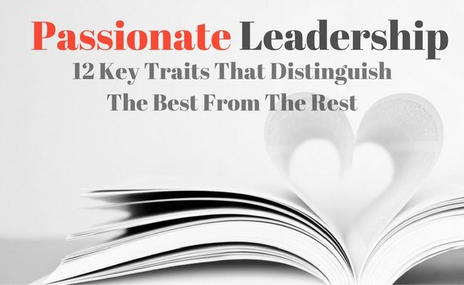 Passionate Leadership: 12 Key Traits That Distinguish The Best From The Rest