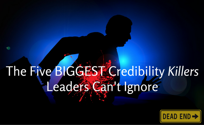 The Five Biggest Credibility Killers Leaders Can't Ignore