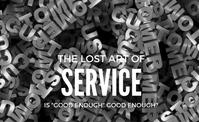 "The Lost Art Of Service: Is ""Good Enough"" Good Enough?"