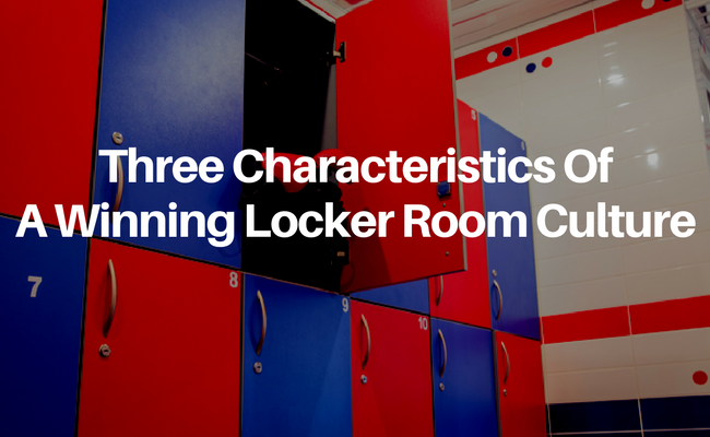 Three Characteristics Of A Winning Locker Room Culture