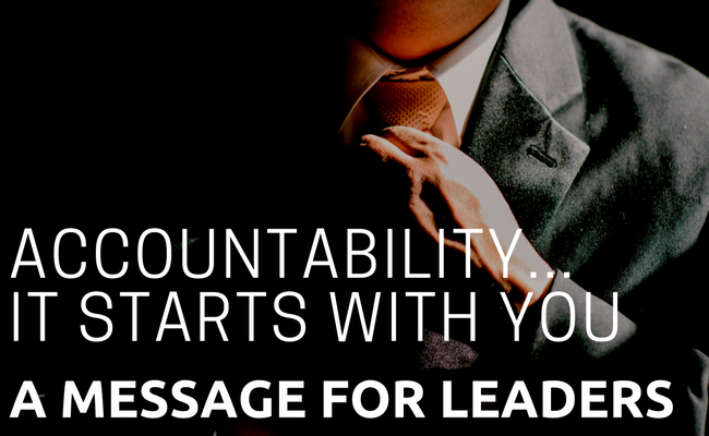 Accountability: It Starts With You...A Message For Leaders