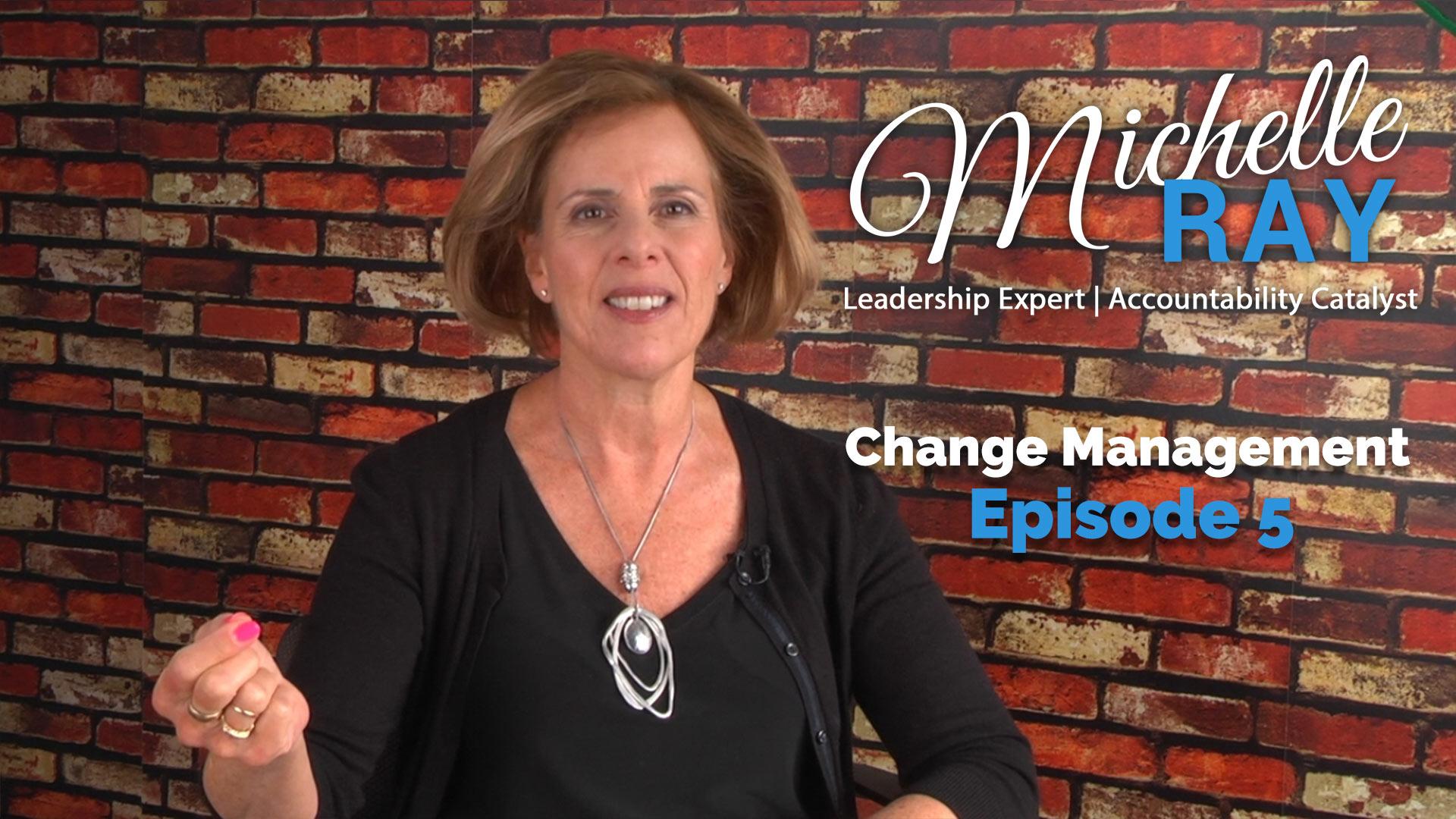 MichelleRay-Leadership-Insights-Change-Management-Episode-5