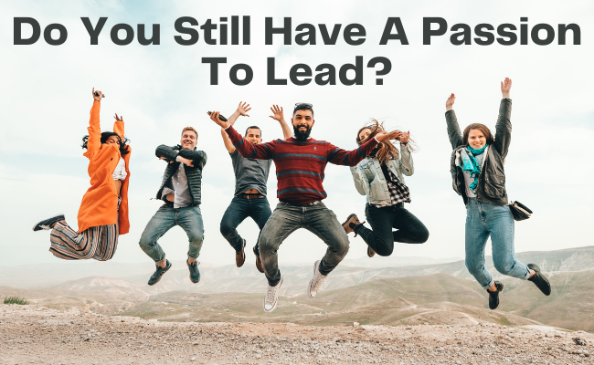 Do You Still Have a Passion to Lead?