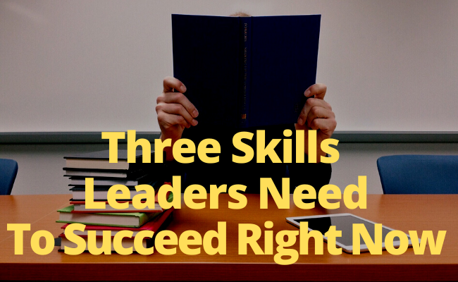Three Skills Leaders Need to Succeed Right Now